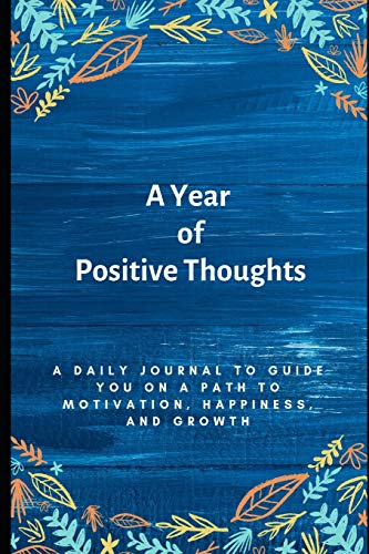 A Year of Positive Thoughts: A Daily Journal to Guide You on a Path to Motivation, Happiness, and Gr