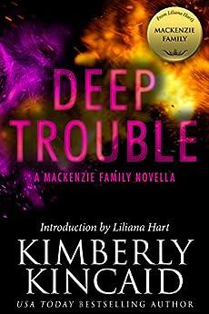 Deep Trouble: A MacKenzie Family Novella (The MacKenzie Family) by [Kimberly Kincaid, Liliana Hart]