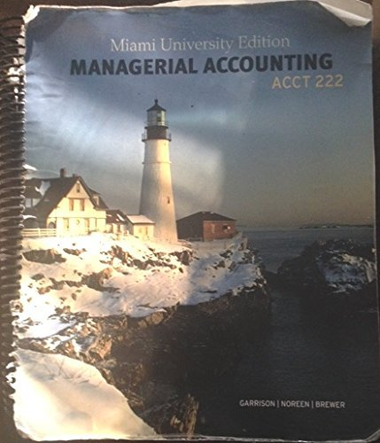 Managerial Accounting, 14th edition, ACCT 222 (Miami University) by Garrison/Noreen/Brewer (2012-05-03)