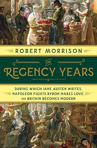 The Regency Years During Which Jane Austen Writes Napoleon Fights Byron Makes Love and Britain product image