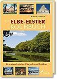 Das Elbe-Elster Kochbuch: Küchenplausch zwischen Schlachtefest und Heidekraut