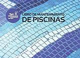 LIBRO DE MANTENIMIENTO DE PISCINAS: Registro Semanalmente el Mantenimiento Piscina  Control y calidad del agua de su piscina  Niveles... Dureza, pH ... │108 páginas 2 años de control 104 semanas