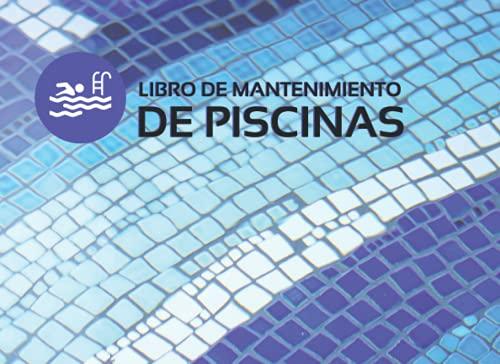LIBRO DE MANTENIMIENTO DE PISCINAS: Registro Semanalmente el Mantenimiento Piscina...