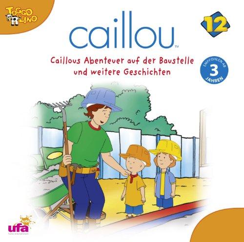 Caillou 12: Audio Caillous Abenteuer auf der Baust