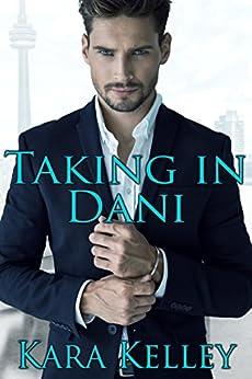 Taking in Dani by [Kara Kelley]