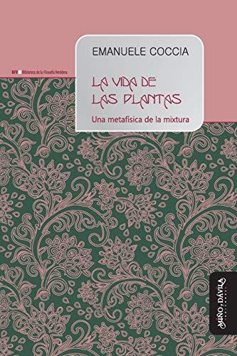Vida de las plantas, La. Una metafísica de la mixtura (Biblioteca de la Filosofía Venidera)