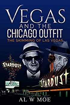 Vegas and the Chicago Outfit: The Skimming of Las Vegas by [Al  Moe]