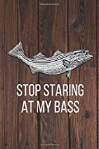 Stop Staring At My Bass: Funny Fishing Notebook/Journal with Bass and a Wooden Background. Great Novelty Fishing Gift for Note Taking 6x9 Inches A5 120 Lined Pages