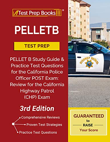 PELLETB Test Prep: PELLET B Study Guide and Practice Test Questions for the California Police Officer POST Exam: Review for the California Highway Patrol (CHP) Exam [3rd Edition] (English Edition)