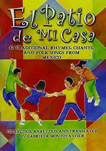 El Patio de Mi Casa - 42 Traditional Rhymes, Chants, and Folk Songs from Mexico