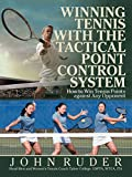 Winning Tennis with the Tactical Point Control System: How to Win Tennis Points against Any Opponent