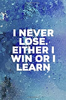 I Never Lose. Either I Win Or I Learn: Perseverance Notebook Journal Composition Blank Lined Diary Notepad 120 Pages Paperback Blue