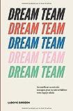 Dream Team - Les meilleurs secrets des managers pour recruter et fidéliser votre équipe idéale