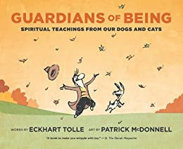 Guardians of Being: Spiritual Teachings from Our Dogs and Cats by [Eckhart Tolle, Patrick McDonnell]