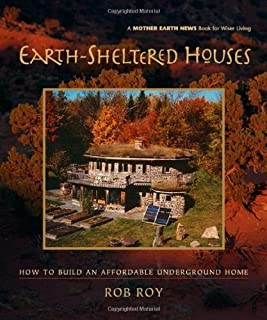 Earth-Sheltered Houses: How to Build an Affordable... (Mother Earth News Wiser Living Series) by Rob Roy (2006-03-01)