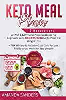 Keto Meal Plan: 2 Manuscripts: A FAST & EASY Meal Prep Cookbook For Beginners With 30 DAYS Keto MEAL PLAN For Weight Loss + TOP 60 Easy & Packable Low Carb Recipes. Ready-to-Go Meals for lazy people!