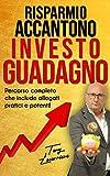 Risparmio Accantono Investo Guadagno: Un semplice percorso...