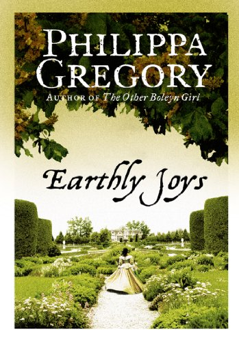 Earthly Joys: A gripping historical romance from the No. 1 Sunday Times bestselling author of The Other Boleyn Girl
