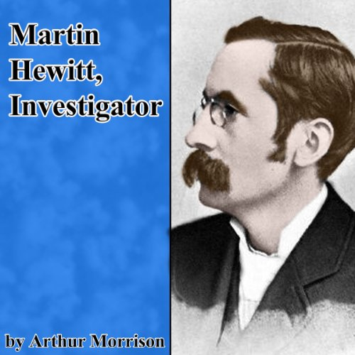 Martin Hewitt, Investigator                   By:                                                                                                                                 Arthur Morrison                               Narrated by:                                                                                                                                 Walter Covell                      Length: 5 hrs and 35 mins     34 ratings     Overall 3.8