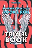 101 Music Legends of Rock 'n' Roll Trivia Book: A Captivating, Informative Book Is Promised To Satisfy Fans Of Music...