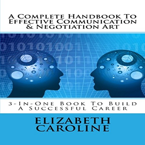 A Complete Handbook to Effective Communication & Negotiation Art audiobook cover art