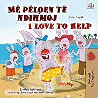 I Love to Help (Albanian English Bilingual Book for Kids) (Albanian English Bilingual Collection)