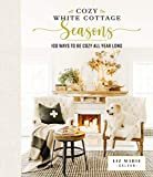 Cozy White Cottage Seasons: 100 Ways to Be Cozy All Year Long (English Edition)
