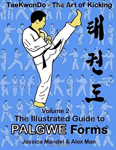 Taekwondo the art of kicking. The illustrated guide to Palgwe forms: The illustrated guide to Palgwe forms (Volume 2)