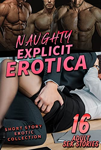 16 NAUGHTY ADULT EROTIC SEX STORIES (SHORT STORY EROTICA EXPLICIT BOOKS COLLECTION)