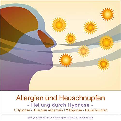 Allergien Und Heuschnupfen - Heilung Durch Hypnose (1.Hypnose - Allergien Allgemein, 2.Hypnose - Heuschnupfen)
