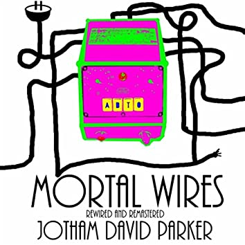 Mortal Wires: Rewired and Remastered