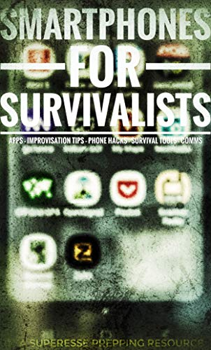 Smartphones for Survivalists: Digital Prepping by [Superesse Straps]