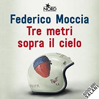 Tre metri sopra il cielo (La versione originale del 1992)                   Di:                                                                                                                                 Federico Moccia                               Letto da:                                                                                                                                 Paolo De Santis                      Durata:  14 ore     34 recensioni     Totali 4,1