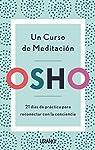 Un Curso De Meditación: 21 días de práctica para reconectar con la conciencia par Osho