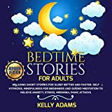 Bedtime Stories for Adults: Relaxing Short Stories for Sleep Better and Faster. Self Hypnosis, Mindfulness for Beginners and Guided Meditation to Relieve Anxiety, Stress, Insomnia, Panic Attacks