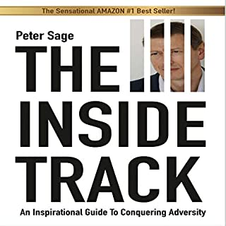 The Inside Track     An Inspirational Guide to Conquering Adversity              By:                                                                                                                                 Peter Sage                               Narrated by:                                                                                                                                 Peter Sage                      Length: 8 hrs and 54 mins     9 ratings     Overall 4.9