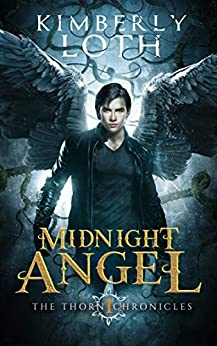 Midnight Angel (The Thorn Chronicles Book 1) by [Kimberly Loth]