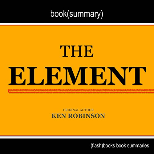 Summary and Analysis of The Element: How Finding Your Passion Changes Everything by Ken Robinson audiobook cover art