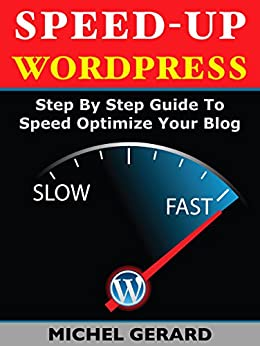 Speed-Up WordPress: Step By Step Guide To Speed Optimize Your Blog by [Michel Gerard]