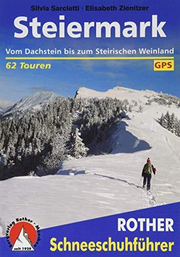 Steiermark: Vom Dachstein bis zum Steirischen Weinland. 62 Touren. Mit GPS-Daten (Rother Schneeschuhführer)