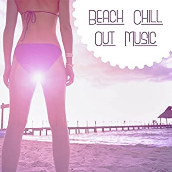 Beach Chill Out Music – Relax Lounge, Chill Out Music, Summer Vibes, Chill Tone, Beach Party, Summer Music, House Chill Out
