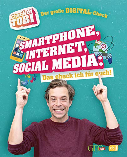 Checker Tobi - Der große Digital-Check: Smartphone, Internet, Social Media – Das check ich für euch! (Die Checker-Tobi-Sachbuchreihe, Band 2)