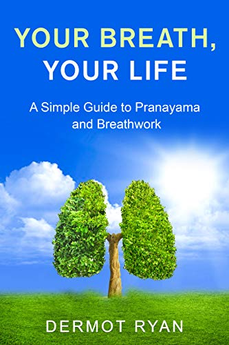 Your Breath, Your Life - A Simple Guide to Pranayama and Breathwork (English Edition)
