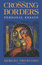 Crossing Borders: Personal Essays by Sergio Troncoso (2011-09-30)
