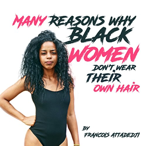 Many Reasons Why Black Women Don't Wear Their Own Natural Nappy, Zippy, Curly, Kinky, Tiny, Short, Wavy Hairs audiobook cover art