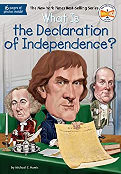What Is the Declaration of Independence? (What Was?) by [Michael C. Harris, Who HQ, Jerry Hoare]