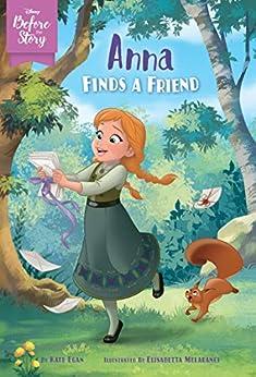 Disney Before the Story: Anna Finds a Friend by [Kate Egan, Disney Storybook Art Team, Elisabetta Melaranci]