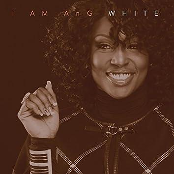 I Am AnG White