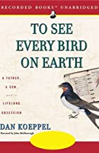 To See Every Bird on Earth: A Father, A Son, and a Lifelong Obsession