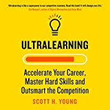 Ultralearning: Accelerate Your Career, Master Hard Skills and Outsmart the Competition - Scott H. Young